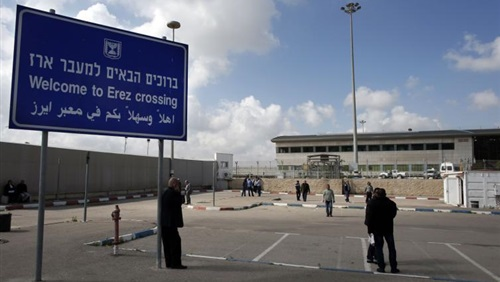 إسرائيل تقرر فتح معبر «إيرز » شمال قطاع غزة