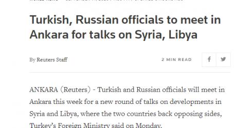 وكالة (رويترز) البريطانية :مسئولون أتراك وروس سيلتقون في أنقرة لبحث التطورات بسوريا وليبيا