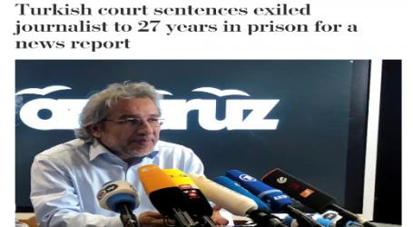 واشنطن بوست : محكمة تركية تحكم على صحفي يعيش في المنفى بالسجن (27) عاماً بسبب تقرير إخباري